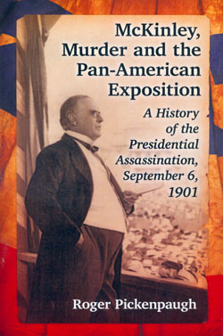book cover MCKINLEY, MURDER, AND THE PAN-AMERICAN EXPOSITION: A HISTORY OF THE PRESIDENTIAL ASSASSINATION